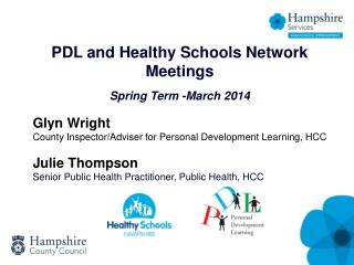 PDL and Healthy Schools Network Meetings Spring Term -March 2014 Glyn Wright  County Inspector/Adviser for Personal  De