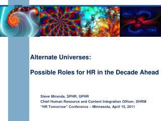 Alternate Universes: Possible Roles for HR in the Decade Ahead