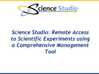 Science Studio: Remote Access to Scientific Experiments using a Comprehensive Management Tool