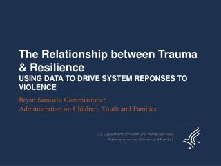 The Relationship between Trauma & Resilience USING DATA TO DRIVE SYSTEM REPONSES TO VIOLENCE