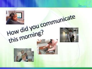 How did you communicate this morning?