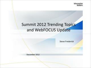 Summit 2012 Trending Topics  and  WebFOCUS  Update
