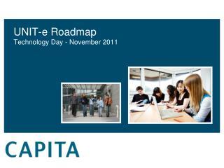 UNIT-e Roadmap Technology Day - November 2011
