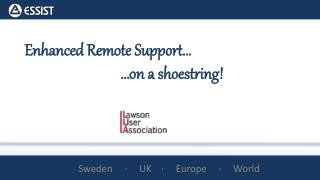 E nhanced Remote Support… 			…on a shoestring!