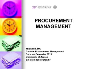 Mia Delić, MA  Course: Procurement Management Summer Semester 2013 University of Zagreb Email: mdelic@efzg.hr
