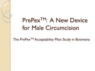 PrePex TM :  A New Device  for Male Circumcision