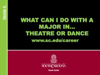 WHAT CAN I DO WITH A MAJOR IN... THEATRE OR DANCE