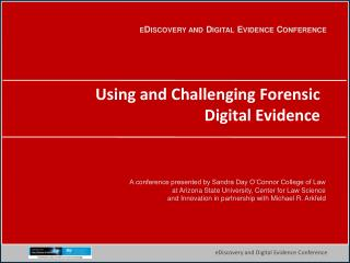 Using and Challenging Forensic Digital Evidence