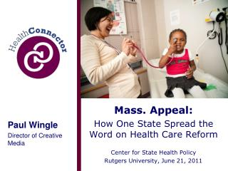 Mass. Appeal: How One State Spread the Word on Health Care Reform Center for State Health Policy Rutgers University, Ju