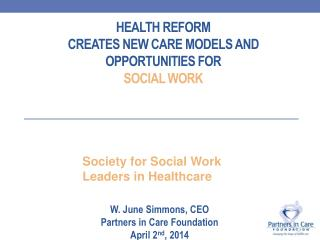Health  reform Creates new Care  Models and Opportunities for  Social  Work