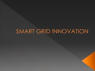 SMART GRID INNOVATION