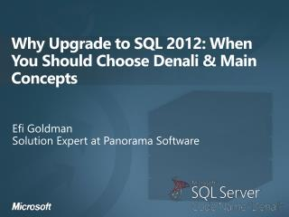 Why Upgrade to SQL  2012:  When You Should Choose Denali & Main Concepts