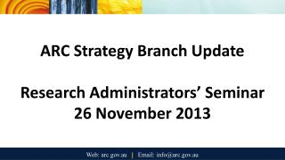ARC Strategy Branch Update Research Administrators' Seminar 26 November 2013