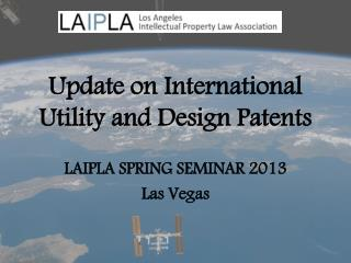 Update on International  Utility and Design Patents