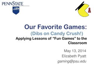 """Our Favorite Games: (Dibs on Candy Crush!) Applying Lessons of """"Fun Games"""" to the Classroom"""