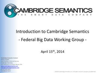 Introduction  to Cambridge Semantics  - Federal Big Data Working Group - April 15 th , 2014