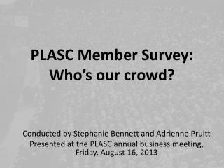 PLASC Member Survey:  Who's our crowd?