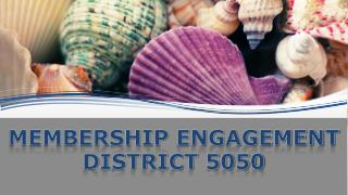 MEMBERSHIP  ENGAGEMENT  DISTRICT 5050