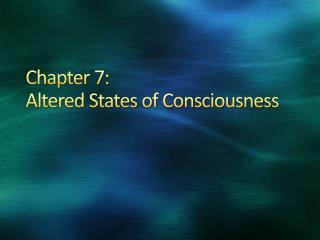 Chapter 7: Altered States of Consciousness