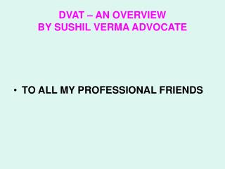 DVAT   AN OVERVIEW BY SUSHIL VERMA ADVOCATE