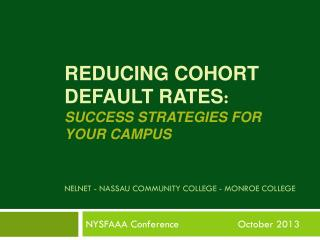 Reducing Cohort Default Rates : Success Strategies for  Your Campus NelnET  -  NassaU  Community College - Monroe Colle