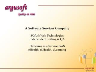 A Software Services Company SOA  &  Web Technologies Independent Testing &  QA Platforms as a Service  PaaS eHealth ,
