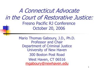 A Connecticut Advocate in the Court of Restorative Justice: Fresno Pacific RJ Conference October 20, 2006