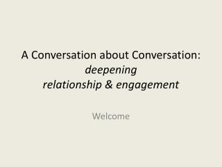 A Conversation about Conversation:  deepening  relationship & engagement
