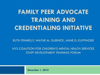 Family Peer advocate Training and  Credentialing initiative  Ruth Fennelly, Wayne M. Gurnick, Anne D. Kuppinger  NYS coa