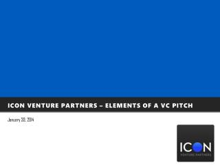 Icon venture partners � ELEMENTS OF A VC PITCH