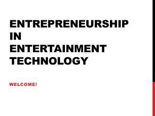 Entrepreneurship in  Entertainment Technology