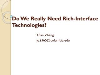 Do We Really Need Rich-Interface Technologies?