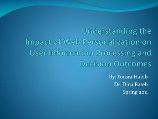 Understanding the  Impact of Web Personalization on  User Information Processing and Decision Outcomes