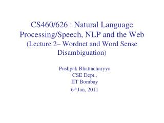 CS460/626 : Natural Language  Processing/Speech, NLP and the Web (Lecture  2� Wordnet and Word Sense Disambiguation)