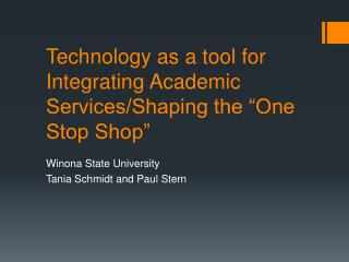 "Technology as a tool for Integrating Academic Services/Shaping the ""One Stop Shop"""