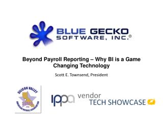 Beyond Payroll Reporting – Why BI is a Game Changing Technology Scott E. Townsend, President