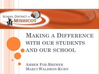 Making a Difference with our students and our school Amber Fox-Brewer Marci Waldron-Kuhn
