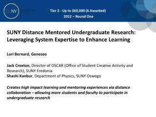 SUNY Distance Mentored Undergraduate Research: Leveraging System Expertise to Enhance Learning Lori  Bernard,  Geneseo