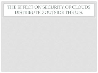 The effect on security of clouds distributed outside the U.S.