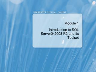 Module 1 Introduction to SQL Server �  2008 R2 and  its Toolset