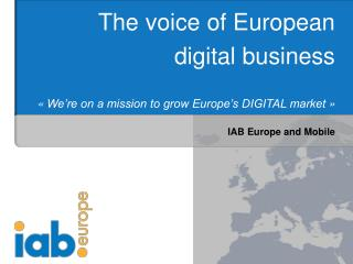 The voice of European digital business « We're on a mission to grow Europe's DIGITAL market »