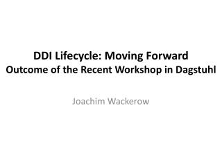DDI  Lifecycle: Moving Forward Outcome  of the Recent Workshop in  Dagstuhl