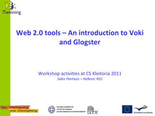 Web 2.0 tools – An introduction to  Voki  and  Glogster Workshop activities at CS  Kleitoria  2011 Sakis Pantazis  – He