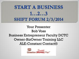START A BUSINESS 1…2…3 SHIFT FORUM 2/3/2014