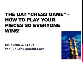 "The UAT ""Chess Game"" – how to play your pieces so everyone wins!"