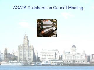 AGATA Collaboration Council  M eeting