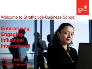Welcome to  Strathclyde Business  School   Enterprising Engaging Influential International