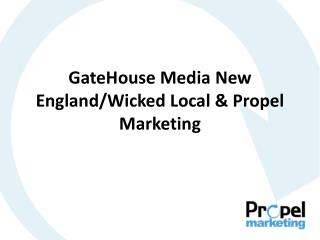 GateHouse  Media New England/Wicked Local &  Propel  Marketing