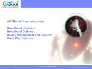 AQ Global  Communications Broadband Backhaul Broadband Delivery Device Management and Security Quad Play Services