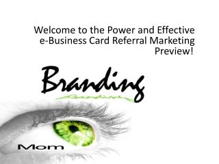 Welcome  to the  Power  and  Effective e-Business Card Referral  Marketing Preview !